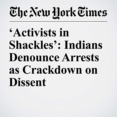『'Activists in Shackles': Indians Denounce Arrests as Crackdown on Dissent』のカバーアート