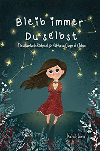 Bleib immer Du selbst: Ein mutmachendes Kinderbuch für Mädchen und Jungen ab 6 Jahren; Geschichten zum Thema Selbstbewusstsein und Überwinden von Ängsten