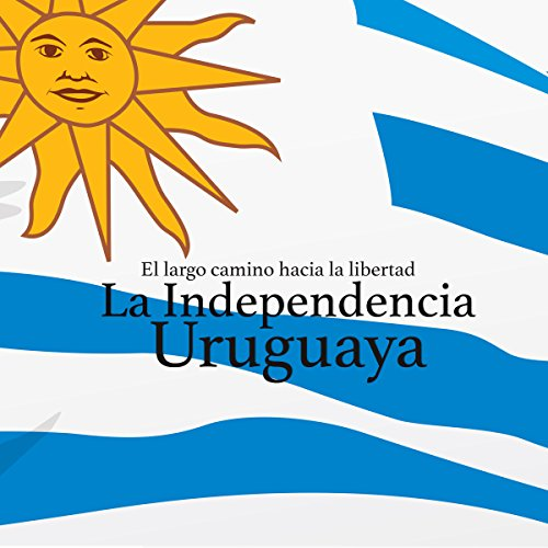 La Independencia Uruguaya: El largo camino hacia la libertad [Uruguayan Independence: The Long Road to Freedom] copertina