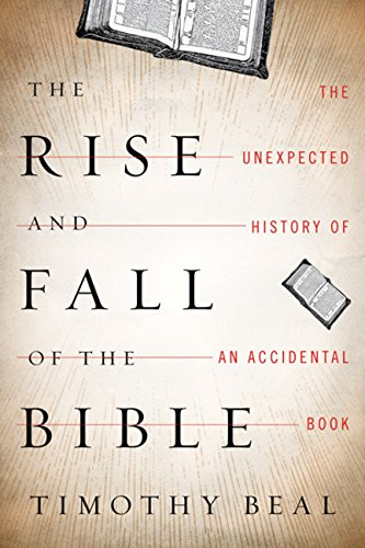 Image of The Rise and Fall of the Bible: The Unexpected History of an Accidental Book