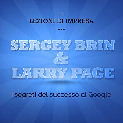 Sergey Brin e Larry Page. I segreti del successo di Google copertina