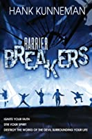 Barrier Breakers: Ignite Your Faith, Stir Your Spirit, and Destroy the Works of the Devil Surrounding Your Life