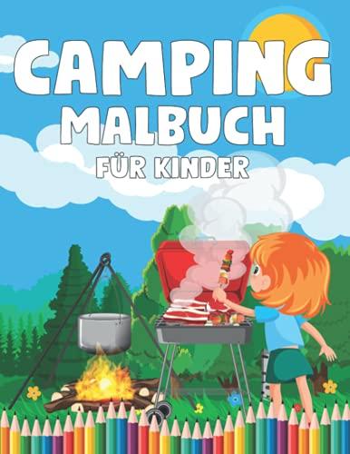Camping-Malbuch für Kinder: Ein Kindercampingbuch mit niedlichen Illustrationen von Kindercamping, Campingausrüstung, See, Bergen und der Natur. Malen macht Spaß
