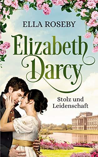 Elizabeth Darcy: Stolz und Leidenschaft