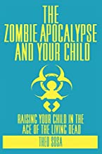 The Zombie Apocalypse And Your Child: Raising Your Child In The Age of The Living Dead