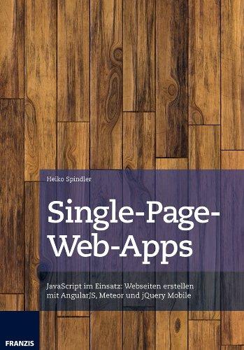 Single-Page-Web-Apps: JavaScript im Einsatz: Webseiten erstellen mit AngularJS, Meteor und jQuery Mobile (Professional Series)