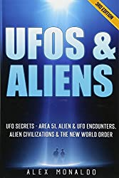 Image: UFOs and Aliens: UFO Secrets - Area 51, Alien and UFO Encounters, Alien Civilizations and New World Order (Extraterrestrial, Alien Abduction, Conspiracy Theories, ... History, Alien Technology, Alien Races, by Alex Monaldo (Author). Publisher: Alex Monaldo; 3 edition (December 11, 2015)