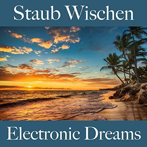 Staub Wischen: Electronic Dreams - Die Beste Musik Zum Entspannen
