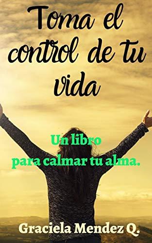 Toma el control de tu vida. (Libro de autoayuda, determinación, mata la...