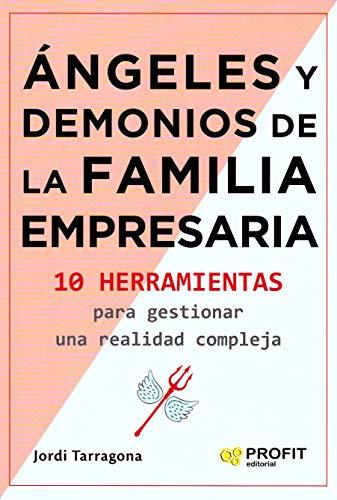 Angeles y demonios de la familia empresaria: 10 herramientas para gestionar una realidad compleja