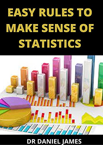 Easy Rules To Make Sense Of Statistics: Statistical Thinking For 21st Century Scientists (English Edition)