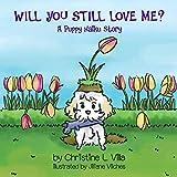 Will You Still Love Me?: A Puppy Haiku Story