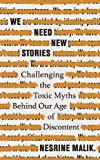 We Need New Stories: Challenging the Toxic Myths Behind Our Age of Discontent - Nesrine Malik