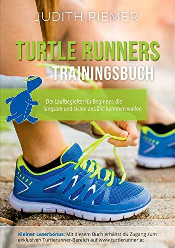 Turtlerunners Trainingsbuch: Der Laufbegleiter für Beginner, die langsam und sicher ans Ziel kommen wollen