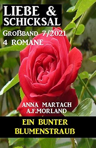 Ein bunter Blumenstrauß: Liebe & Schicksal Großband 4 Romane 7/2021