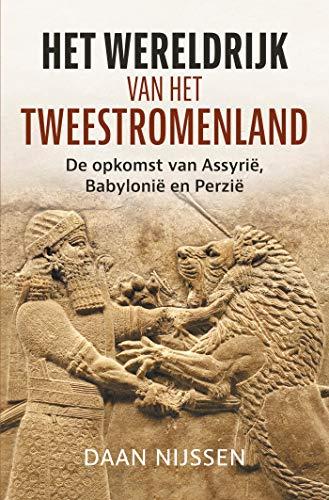 Het wereldrijk van het Tweestromenland: De opkomst van Assyrië, Babylonië en Perzië (Dutch Edition)