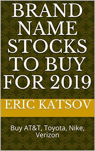 Brand Name Stocks to Buy for 2019: Buy AT&T, Toyota, Nike, Verizon (Stock Market Monitor Book 9) (English Edition)