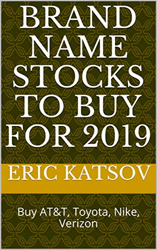 Brand Name Stocks to Buy for 2019: Buy AT&T, Toyota, Nike, Verizon (Stock Market Monitor Book 9) (English Edition)