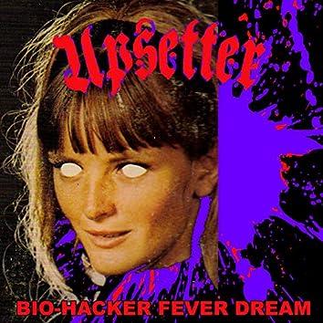 Bio-Hacker / Fever Dream