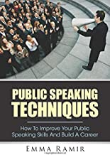 Public Speaking Techniques: How To Improve Your Public Speaking Skills And Build A Career