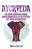 AYURVEDA: La guía rápida para principiantes en el estilo de vida ayurveda...