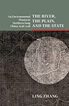 The River, the Plain, and the State: An Environmental Drama in Northern Song China, 1048–1128 (Studies in Environment and ...