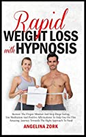 Rapid Weight Loss with Hypnosis: Restore The Proper Mindset And Stop Binge Eating. Use Meditation And Positive Affirmations To Help You On This Amazing Journey Towards The Right Approach To Food