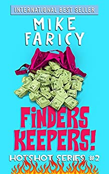 Finders Keepers: A Humorous Cozy Mystery Thriller Comedy of Errors (Hotshot Book 2) by [Mike Faricy]
