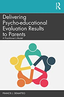 Delivering Psycho-educational Evaluation Results to Parents: A Practitioner's Model