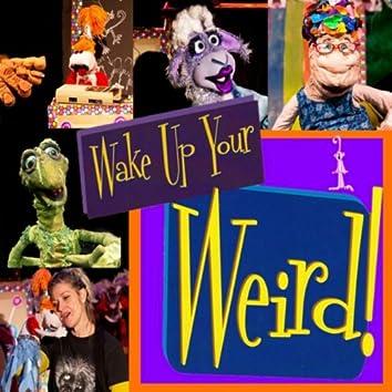 Wake Up Your Weird