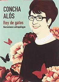 Rey de gatos: Narraciones antropófagas par Concha Alós Domingo