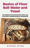 Basics of Flour Salt Water and Yeast: The Rudіmеnt Bеhіnd Sаvоrу Pіzzа and Flavorful Artisan Brеаd [...