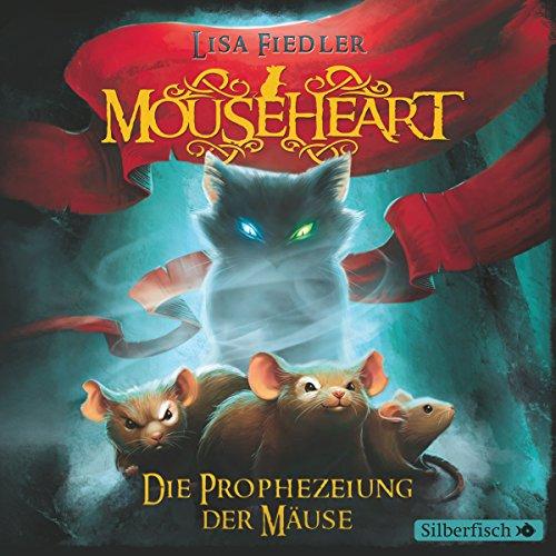 Mouseheart: Die Prophezeiung der Mäuse audiobook cover art