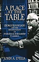 A Place at the Table: George Eldon Ladd and the Rehabilitation of Evangelical Scholarship in America