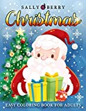 Christmas Easy Adult Coloring Book: 50 Large Print Designs with Winter Scenes, Festive Atmosphere, Santa, Cozy and Calm Sweet Home Objects. The Perfect Gift for Seniors, Beginners, Women.