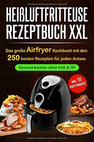 Heißluftfritteuse Rezeptbuch XXL: Das große Airfryer Kochbuch mit den 250...