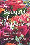 A Bouquet of Prayers: Prayer is a Powerful Weapon
