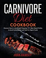 Carnivore Diet Cookbook: Discover How to Lose Weight Enjoying 127+ Meat-Based Dishes to Avoid Carbohydrate and Hard-to-Digest Foods