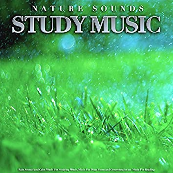 Nature Sounds Study Music: Rain Sounds and Calm Music For Studying Music, Music For Deep Focus and Concentration an Music For Reading