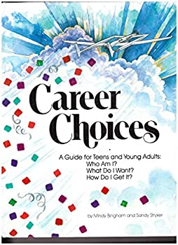 Career Choices : a guide for teens and young adults : Who am I? What do I want? How do I get it? 1878787004 Book Cover