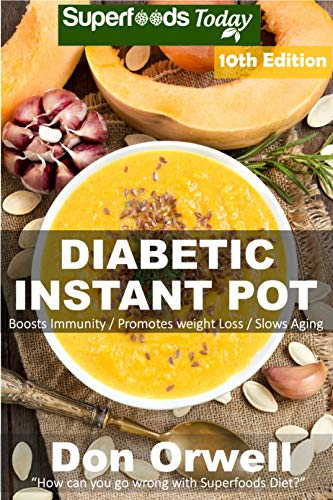 Diabetic Instant Pot: Over 80 One Pot Instant Pot Recipe Book full of Dump Dinners Recipes and Antioxidants and Phytochemicals