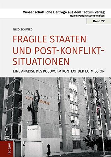 Fragile Staaten und Post-Konflikt-Situationen: Eine Analyse des Kosovo im Kontext der EU-Mission (Wissenschaftliche Beiträge aus dem Tectum-Verlag 72)