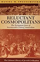 Reluctant Cosmopolitans: The Portuguese Jews Of Seventeenth-century Amsterdam (The Littman Library of Jewish Civilization)