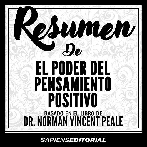 """Resumen de """"el Poder del Pensamiento Positivo"""" Basado en el Libro de Dr. Norman Vincent Peale audiobook cover art"""
