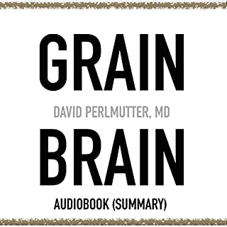 Grain Brain by David Perlmutter, MD - Book Summary: The Surprising Truth About Wheat, Carbs, and Sugar - Your Brain's Silent Killers audiobook cover art