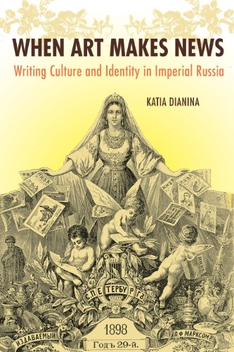 When Art Makes News: Writing Culture and Identity in Imperial Russia (NIU Series in Slavic, East European, and Eurasian Studies)