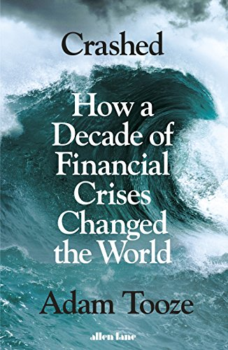 Crashed: How a Decade of Financial Crises Changed the World (English Edition)