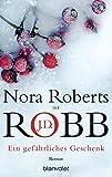 Ein gefährliches Geschenk von J.D. Robb und Nora Roberts
