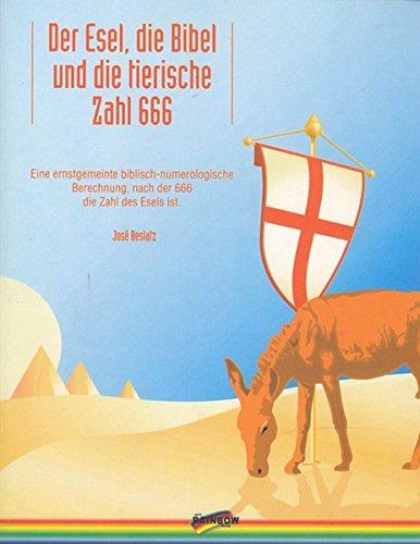 Der Esel, die Bibel und die tierische Zahl 666: Eine ernstgemeinte biblisch-numerologische Berechnung, nach der 666 die Zahl des Esels ist