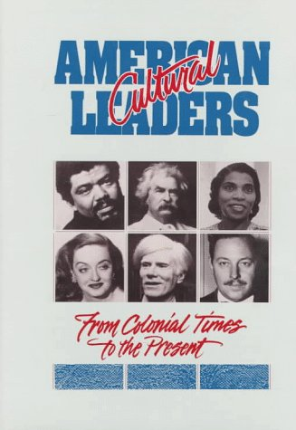 American Cultural Leaders: From Colonial Times to the Present (Biographies of American Leaders)